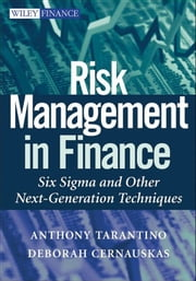 Risk Management in Finance - Six Sigma and other Next Generation Techniques ebook by Anthony Tarantino,Deborah  Cernauskas