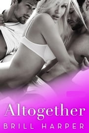 Altogether: MMF Bisexual Menage Romance 電子書 by Brill Harper