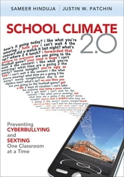 School Climate 2.0 - Preventing Cyberbullying and Sexting One Classroom at a Time ebook by Sameer K. (Kirsh) Hinduja,Justin W. (Walton) Patchin