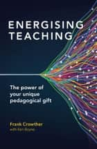 Energising Teaching ebook by Crowther,Fran,Boyne,Ken