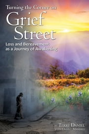 Turning the Corner on Grief Street: Loss and Bereavement as a Jouney of Awakening ebook by Terri Daniel