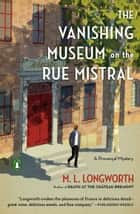The Vanishing Museum on the Rue Mistral ebook by M. L. Longworth