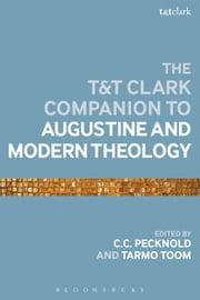 The T&T Clark Companion to Augustine and Modern Theology ebook by C.C. Pecknold,Dr. Tarmo Toom