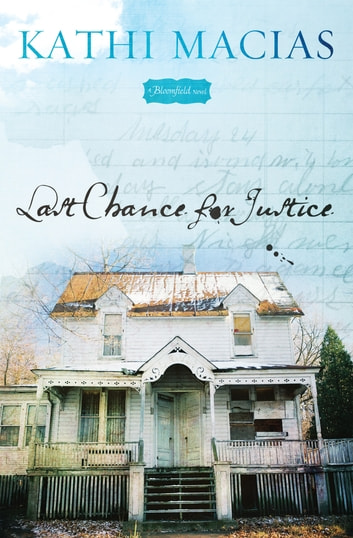 Last Chance for Justice - A Bloomfield Novel ebook by Kathi Macias