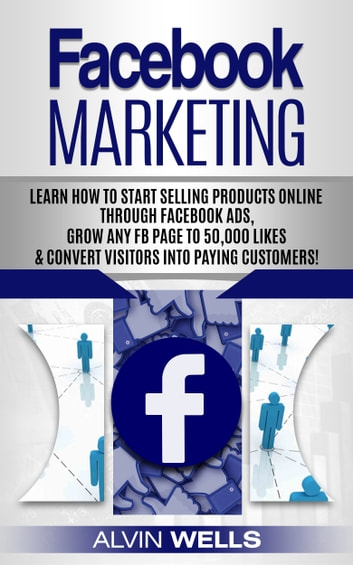 Facebook Marketing Learn How To Start Ing Products Online Through Ads Grow Any Fb Page 50 000 Likes Convert Visitors Into Paying