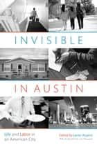 Invisible in Austin - Life and Labor in an American City eBook by Javier Auyero, Loïc  Wacquant