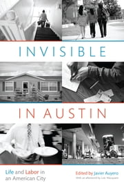 Invisible in Austin - Life and Labor in an American City ebook by Javier Auyero,Loïc  Wacquant