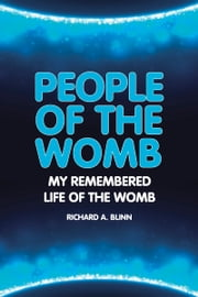 People Of The Womb: My Remembered Life of the Womb ebook by Richard A. Blinn