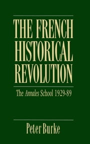 The French Historical Revolution - Annales School 1929 - 1989 ebook by Peter Burke