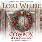 Cowboy, It's Cold Outside - A Twilight, Texas Novel audiobook by Lori Wilde
