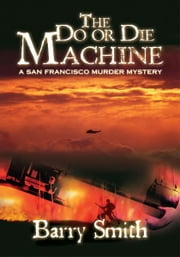 The Do or Die Machine - A San Francisco Murder Mystery ebook by Barry Smith