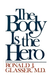 The Body is the Hero ebook by Ronald J. Glasser