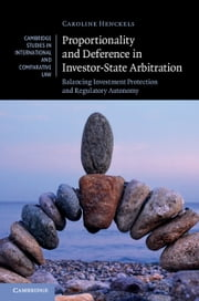 Proportionality and Deference in Investor-State Arbitration - Balancing Investment Protection and Regulatory Autonomy ebook by Caroline Henckels
