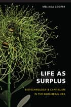 Life as Surplus - Biotechnology and Capitalism in the Neoliberal Era ebook by Melinda E. Cooper
