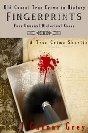 Fingerprints - Four Unusual Historical Cases ebook by J. Gunnar Grey