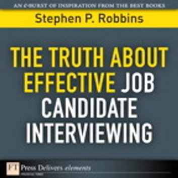 The Truth About Effective Job Candidate Interviewing ebook by Stephen P. Robbins