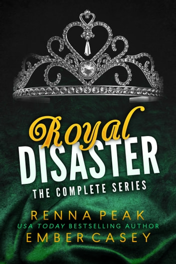 Royal Disaster: The Complete Series ebook by Renna Peak,Ember Casey