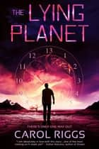 The Lying Planet ebook by Carol Riggs