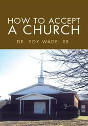 How To Accept A Church ebook by Dr. Roy Wade, Sr.