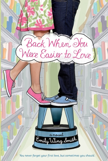 Back When You Were Easier to Love ebook by Emily Wing Smith
