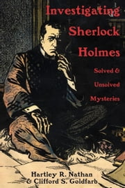 Investigating Sherlock Holmes - Solved & Unsolved Mysteries ebook by Hartley R. Nathan,Clifford S. Goldfarb