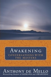 Awakening - Conversations with the Masters ebook by Anthony De Mello