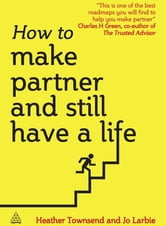 How to Make Partner and Still Have a Life ebook by Heather Townsend,Jo Larbie