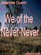 We of the Never-Never ebook by Jeannie Gunn