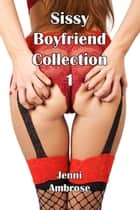 Sissy Boyfriend Collection 1 (Parts 1-3) ebook by Jenni Ambrose