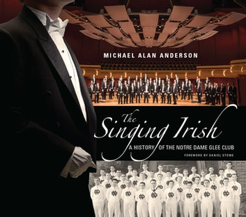 Singing Irish, The - A History of the Notre Dame Glee Club ebook by Michael Alan Anderson