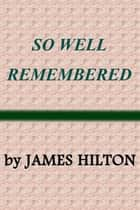 So Well Remembered 電子書 by James Hilton
