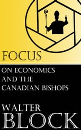 Focus on Economics and the Canadian Bishops ebook by Walter Block