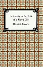 Incidents in the Life of a Slave Girl ebook by Harriet Jacobs
