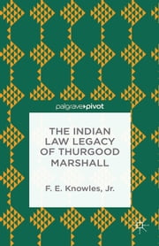The Indian Law Legacy of Thurgood Marshall ebook by F. Knowles