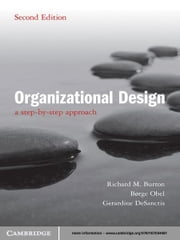 Organizational Design - A Step-by-Step Approach ebook by Richard M. Burton,Børge Obel,Gerardine DeSanctis