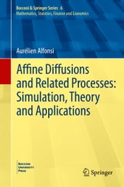 Affine Diffusions and Related Processes: Simulation, Theory and Applications ebook by Aurélien Alfonsi