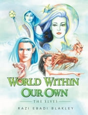 World Within Our Own - The Elves ebook by Razi Ebadi Blakley