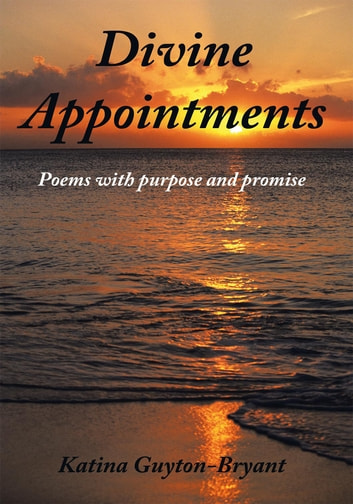 Divine Appointments - Poems with purpose and promise ebook by Katina Guyton-Bryant