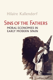 Sins of the Fathers - Moral Economies in Early Modern Spain ebook by Hilaire Kallendorf