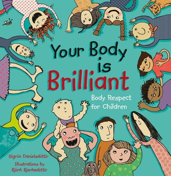Your Body is Brilliant - Body Respect for Children ebook by Sigrun Danielsdottir