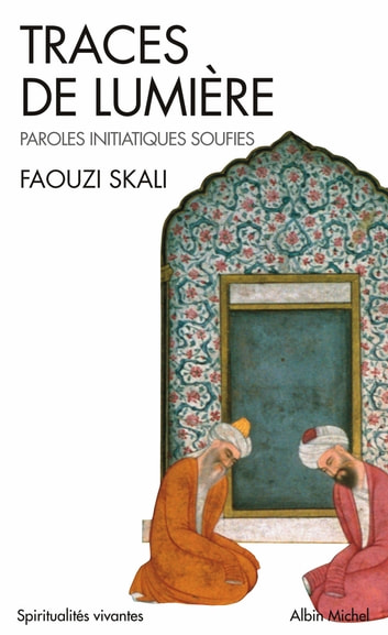 Traces de lumière - Paroles initiatiques soufies ebook by Faouzi Skali