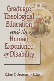 Graduate Theological Education and the Human Experience of Disability ebook by Robert C Anderson