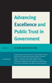 Advancing Excellence and Public Trust in Government ebook by Caleb M. Clark,George Amedee,David Anderson,Cal Clark,Sandra Fabry Wirtz,Maria T. Folmar,Richard Greene,Keenan Grenell,Christopher Hoene,Kenneth Penn,Suzanne J. Piotrowski,Irene Rubin,Don-Terry Veal,William I. Sauser Jr.,Christa Slaton,Michael B. Smith,Sheila Smoot,John Thomas,Juan Williams,Harold C. General Moore