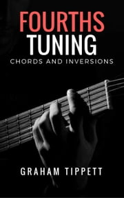 Fourths Tuning Chords and Inversions - Chords and Inversions ebook by Graham Tippett