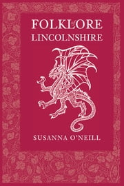 Folklore of Lincolnshire ebook by Susanna O'Neill
