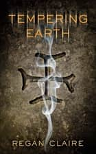 Tempering Earth ebook by Regan Claire