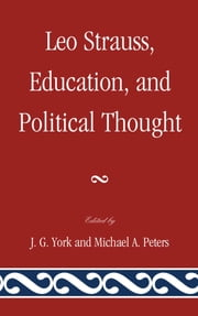 Leo Strauss, Education, and Political Thought ebook by J. G. York,Michael A. Peters,Shadia B. Drury,Jon Fennell,Tim McDonough,Heinrich Meier,Neil G. Robertson,Timothy L. Simpson,J.G York,Catherine H. Zuckert,Michael Zuckert