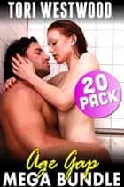 Age Gap Mega Bundle : 20 Pack Erotica (Age Difference First Time Rough Anal Sex XXX Short Story Brat Erotica Mature Erotica May December Erotica Collection Anthology) ebook by Tori Westwood