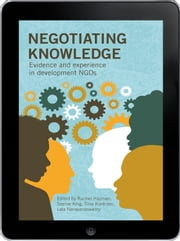 Negotiating Knowledge eBook - Evidence and experience in development NGOs ebook by Rachel Hayman,Sophie King,Tiina Kontinen,Lata Narayanaswamy