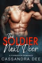 The Soldier Next Door - A Forbidden Romance ebook by Cassandra Dee